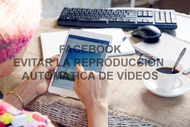 Facebook evitar la reproducción automática de vídeos